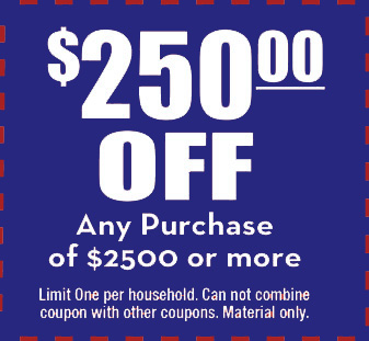 $250 off any purchase of $2500 or more. Limit one per household