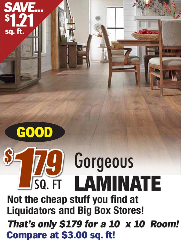 $1.79 per sq ft for gorgeous laminate. Not the cheap stuff you find at Liquidators and Big Box Stores. That's only $179 for a 10x10 room.