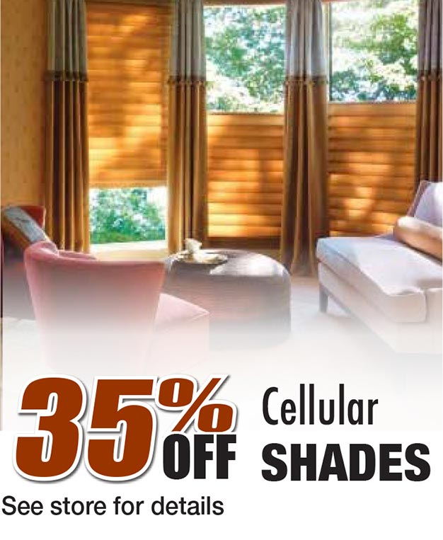 35% off cellular shades. See store for details