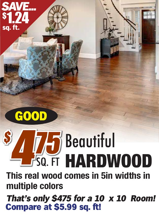 $4.75 for beautiful hardwood. This real wood comes in 5in widths in multiple colors. That's only $475 for a 10 x 10 room